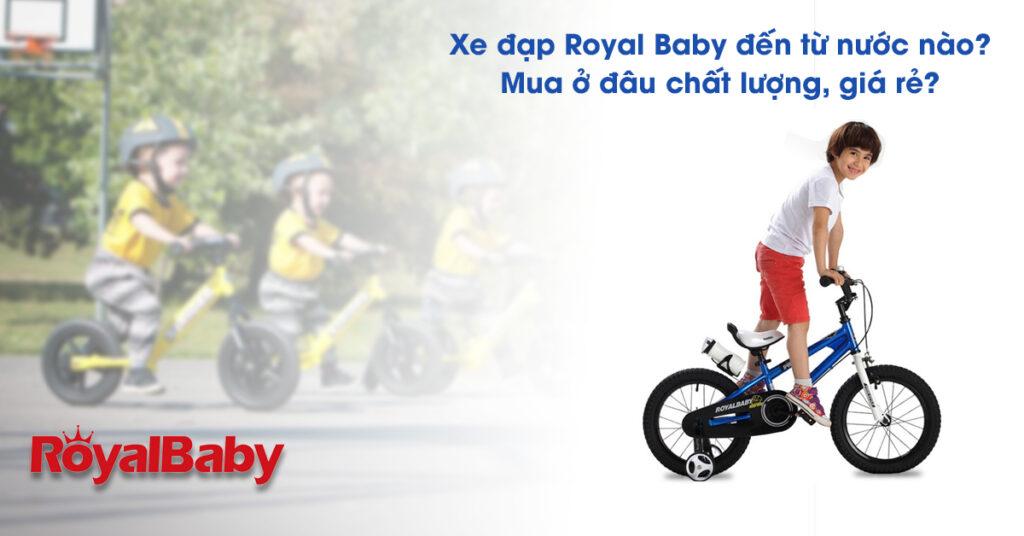 Xe đạp Royal Baby của nước nào? Mua ở đâu chất lượng, giá rẻ?