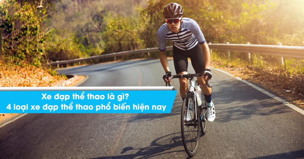 Xe đạp thể thao là gì? 4 loại xe đạp thể thao phổ biến hiện nay